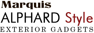 Marquis ALPHARD Style EXTERIOR GADGETS